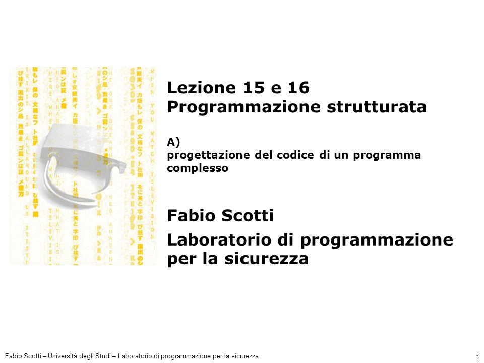 Fabio Scotti – Università degli Studi – Laboratorio di programmazione per la sicurezza 1 Lezione 15 e 16 Programmazione strutturata A) progettazione del codice di un programma complesso Fabio Scotti Laboratorio di programmazione per la sicurezza