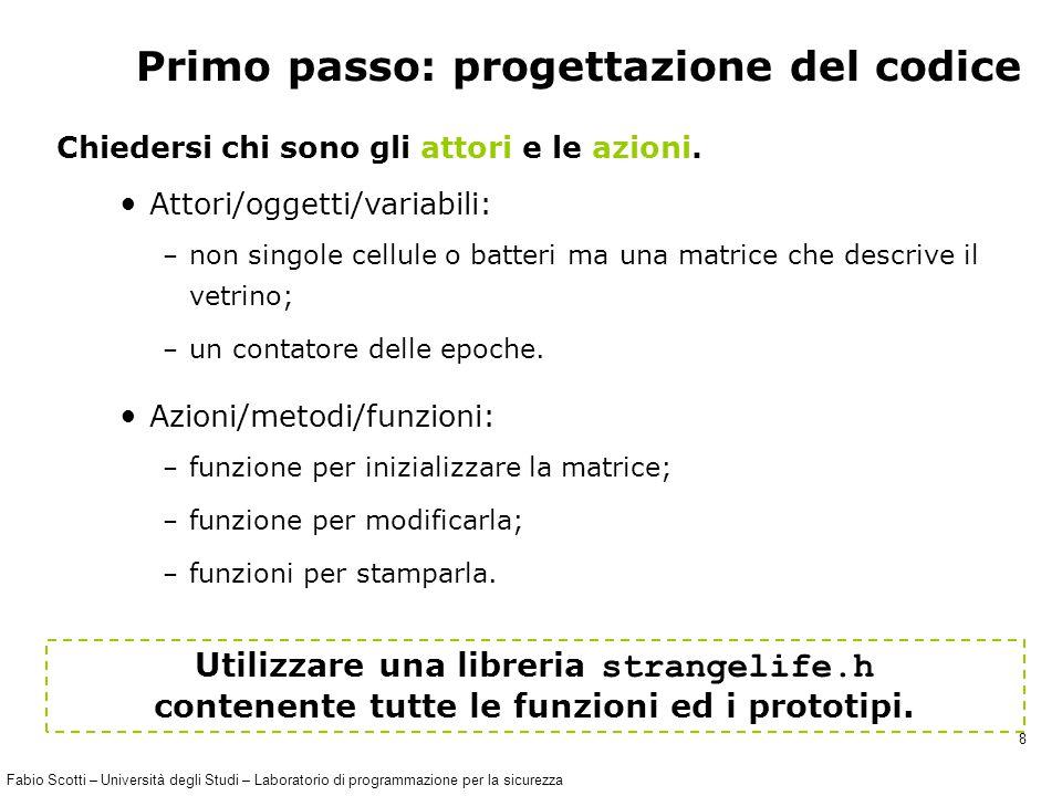 Fabio Scotti – Università degli Studi – Laboratorio di programmazione per la sicurezza 8 Primo passo: progettazione del codice Chiedersi chi sono gli attori e le azioni.