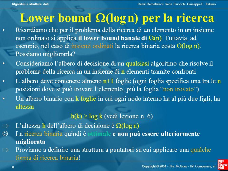 Camil Demetrescu, Irene Finocchi, Giuseppe F. ItalianoAlgoritmi e strutture dati Copyright © 2004 - The McGraw - Hill Companies, srl 9 Ricordiamo che