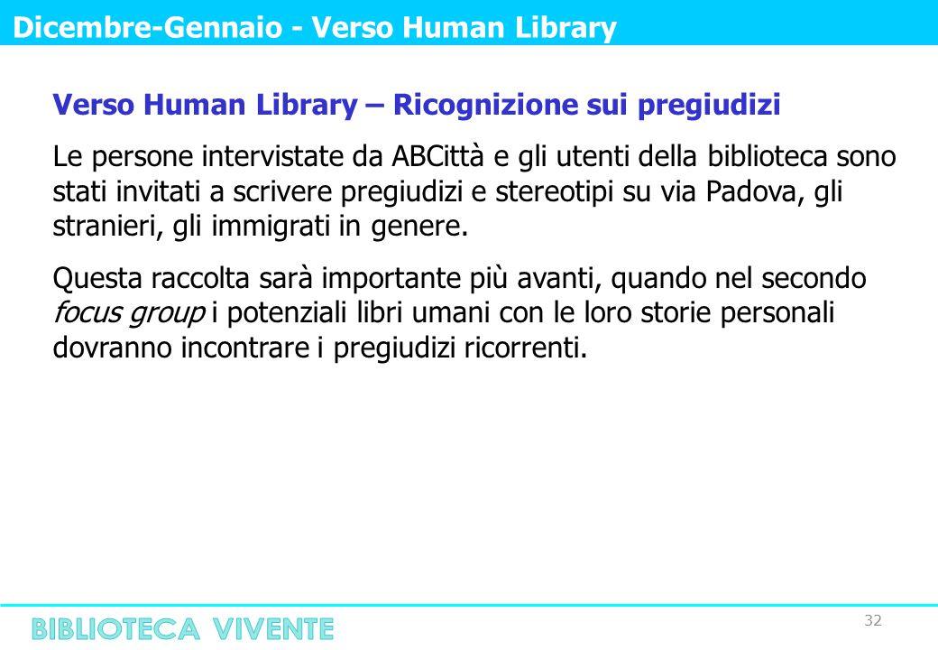 32 Dicembre-Gennaio - Verso Human Library Verso Human Library – Ricognizione sui pregiudizi Le persone intervistate da ABCittà e gli utenti della biblioteca sono stati invitati a scrivere pregiudizi e stereotipi su via Padova, gli stranieri, gli immigrati in genere.