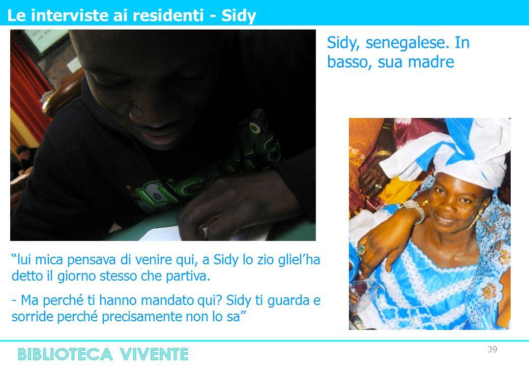 """39 Le interviste ai residenti - Sidy Sidy, senegalese. In basso, sua madre """"lui mica pensava di venire qui, a Sidy lo zio gliel'ha detto il giorno ste"""