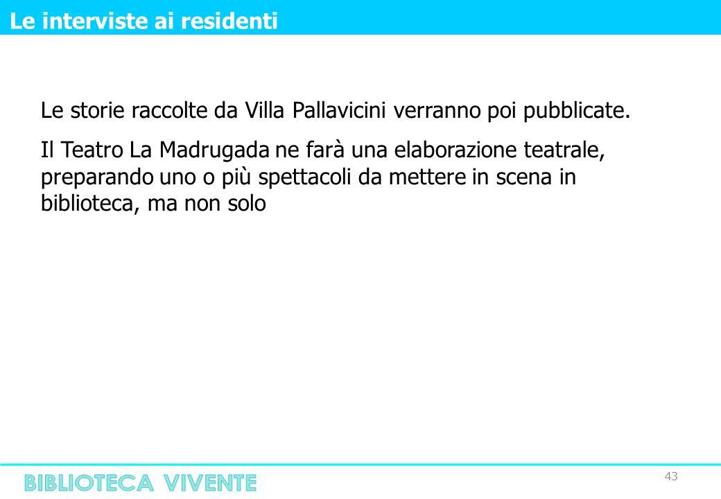 43 Le interviste ai residenti Le storie raccolte da Villa Pallavicini verranno poi pubblicate.