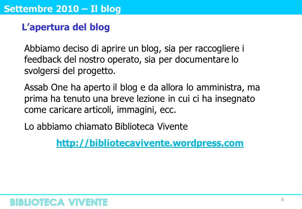 6 Settembre 2010 – Il blog Abbiamo deciso di aprire un blog, sia per raccogliere i feedback del nostro operato, sia per documentare lo svolgersi del progetto.