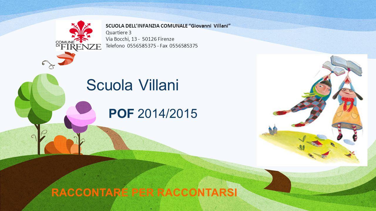 """Scuola Villani POF 2014/2015 RACCONTARE PER RACCONTARSI SCUOLA DELL'INFANZIA COMUNALE """"Giovanni Villani"""" Quartiere 3 Via Bocchi, 13 - 50126 Firenze Te"""