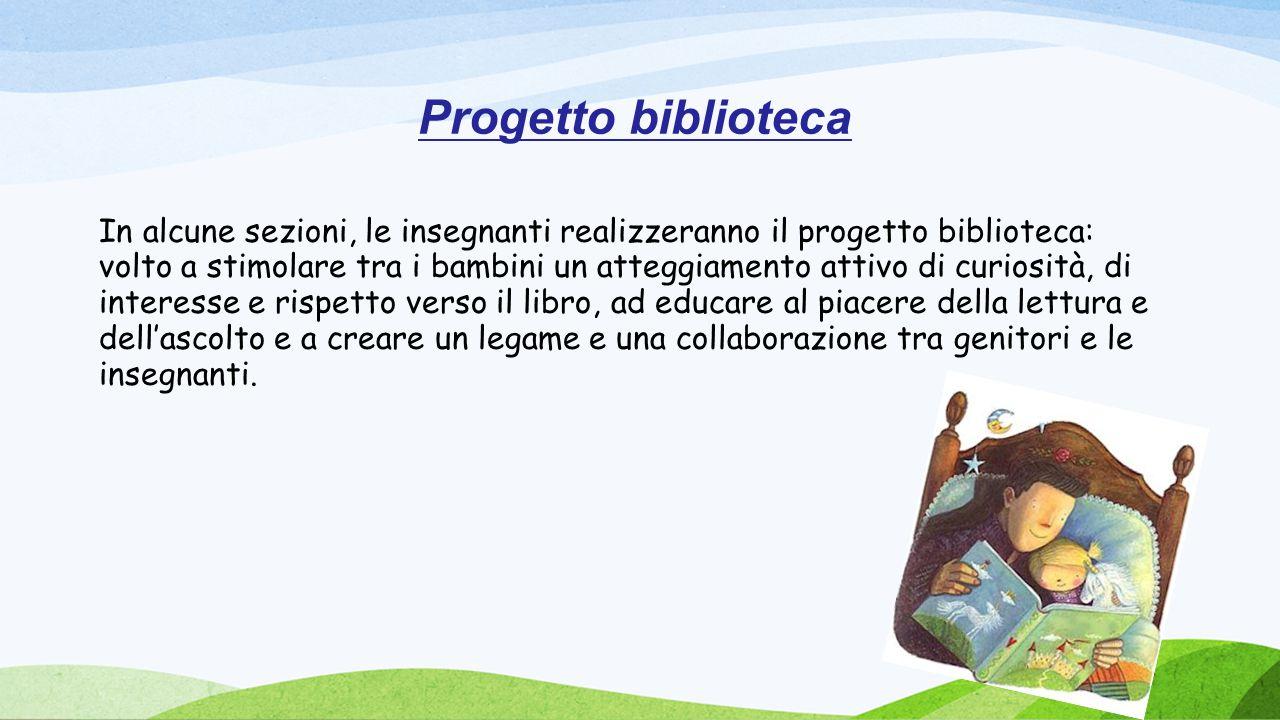 Progetto biblioteca In alcune sezioni, le insegnanti realizzeranno il progetto biblioteca: volto a stimolare tra i bambini un atteggiamento attivo di