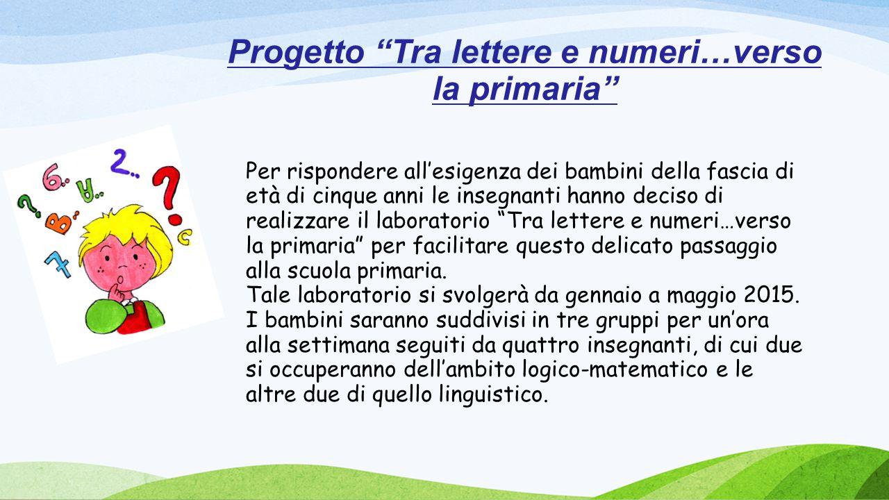 """Progetto """"Tra lettere e numeri…verso la primaria"""" Per rispondere all'esigenza dei bambini della fascia di età di cinque anni le insegnanti hanno decis"""