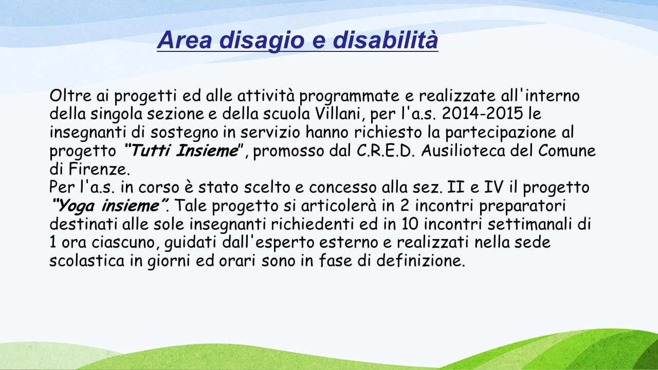 Area disagio e disabilità Oltre ai progetti ed alle attività programmate e realizzate all'interno della singola sezione e della scuola Villani, per l'