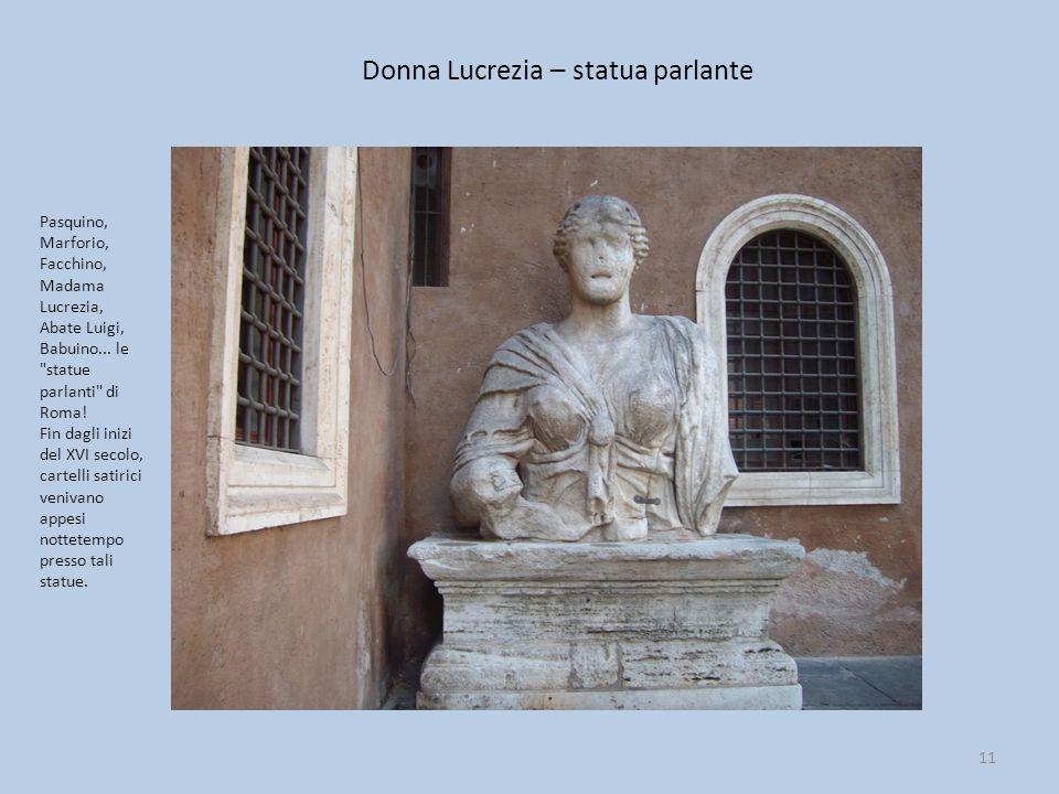 Donna Lucrezia – statua parlante 11 Pasquino, Marforio, Facchino, Madama Lucrezia, Abate Luigi, Babuino... le