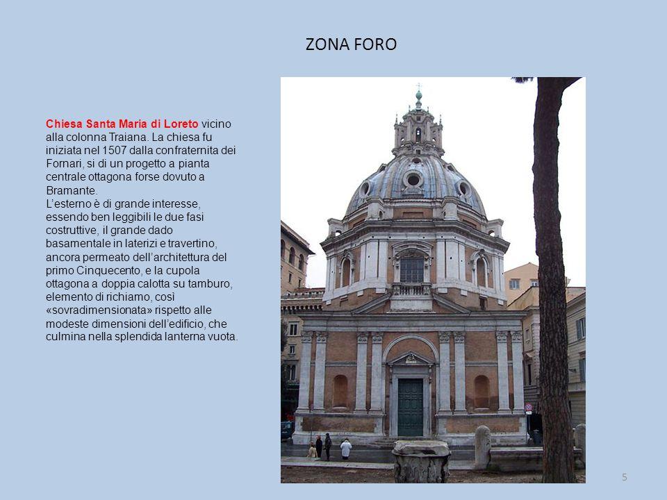ZONA FORO 5 Chiesa Santa Maria di Loreto vicino alla colonna Traiana. La chiesa fu iniziata nel 1507 dalla confraternita dei Fornari, si di un progett