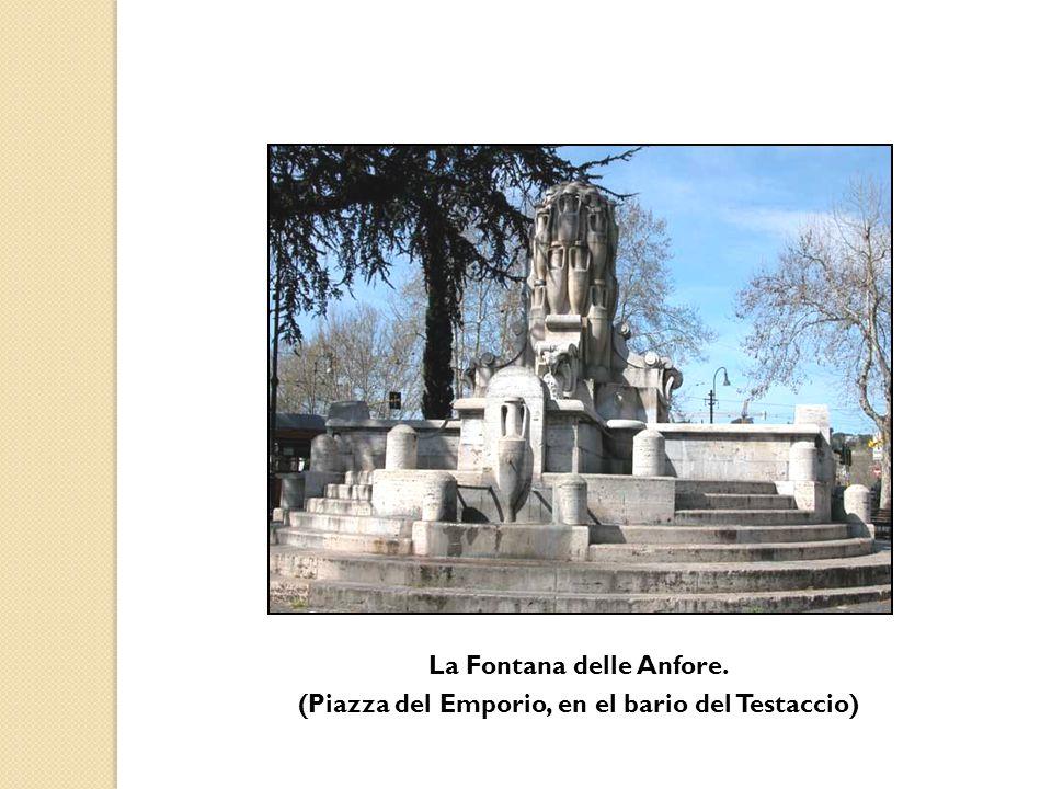 La Fontana delle Anfore. (Piazza del Emporio, en el bario del Testaccio)