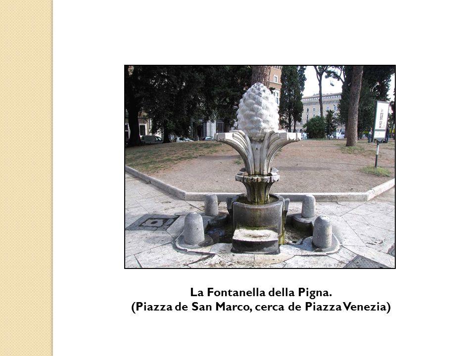 La Fontanella della Pigna. (Piazza de San Marco, cerca de Piazza Venezia)