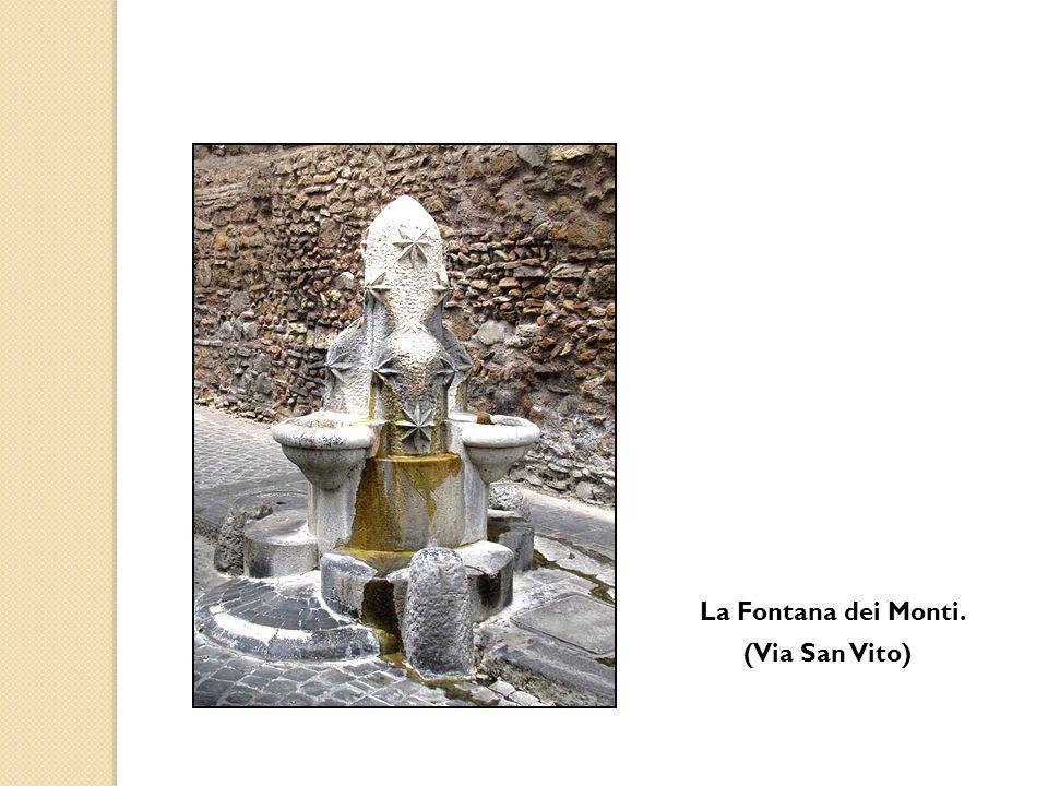 La Fontana dei Monti. (Via San Vito)