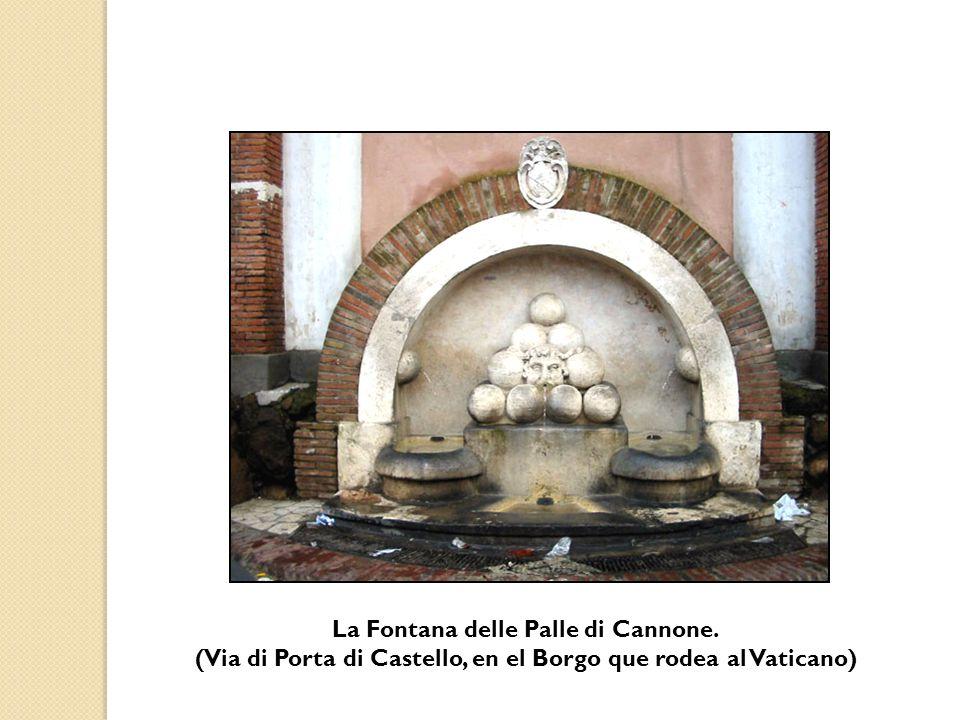 La Fontana delle Palle di Cannone. (Via di Porta di Castello, en el Borgo que rodea al Vaticano)