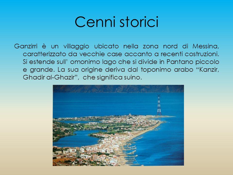Cenni storici Ganzirri è un villaggio ubicato nella zona nord di Messina, caratterizzato da vecchie case accanto a recenti costruzioni.