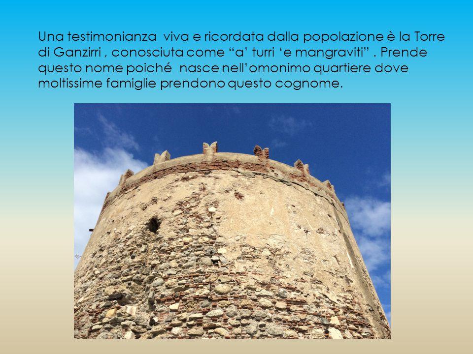 Una testimonianza viva e ricordata dalla popolazione è la Torre di Ganzirri, conosciuta come a' turri 'e mangraviti .