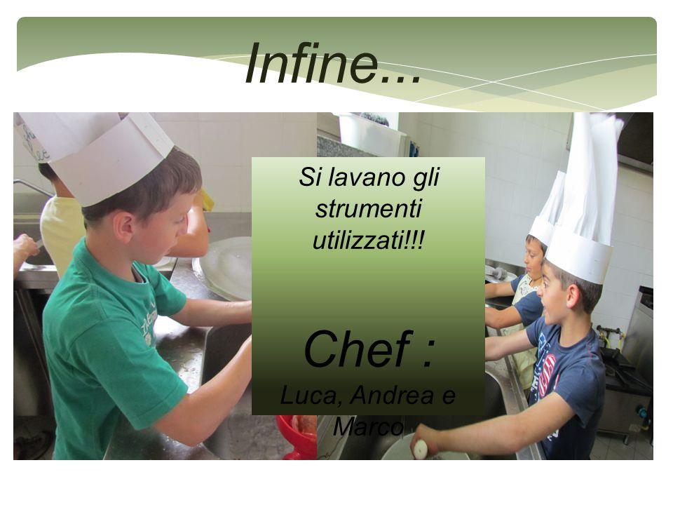 Infine... Si lavano gli strumenti utilizzati!!! Chef : Luca, Andrea e Marco