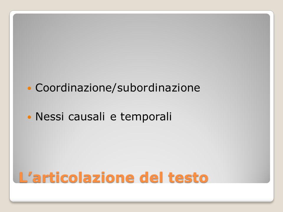 L'articolazione del testo Coordinazione/subordinazione Nessi causali e temporali