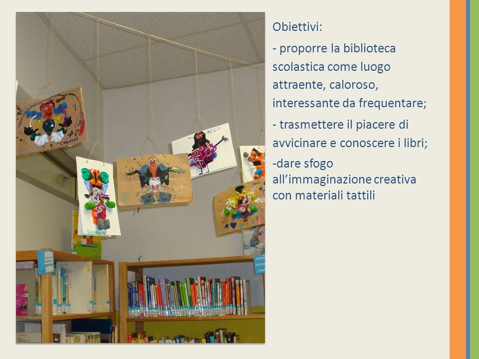 Obiettivi: - proporre la biblioteca scolastica come luogo attraente, caloroso, interessante da frequentare; - trasmettere il piacere di avvicinare e c