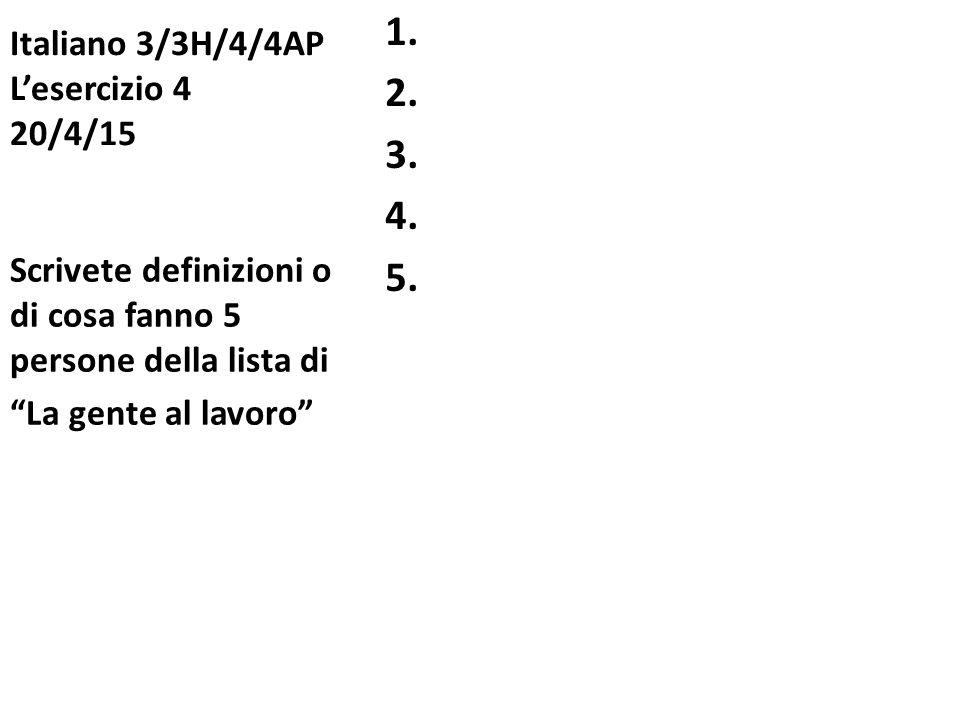 """Italiano 3/3H/4/4AP L'esercizio 4 20/4/15 1. 2. 3. 4. 5. Scrivete definizioni o di cosa fanno 5 persone della lista di """"La gente al lavoro"""""""