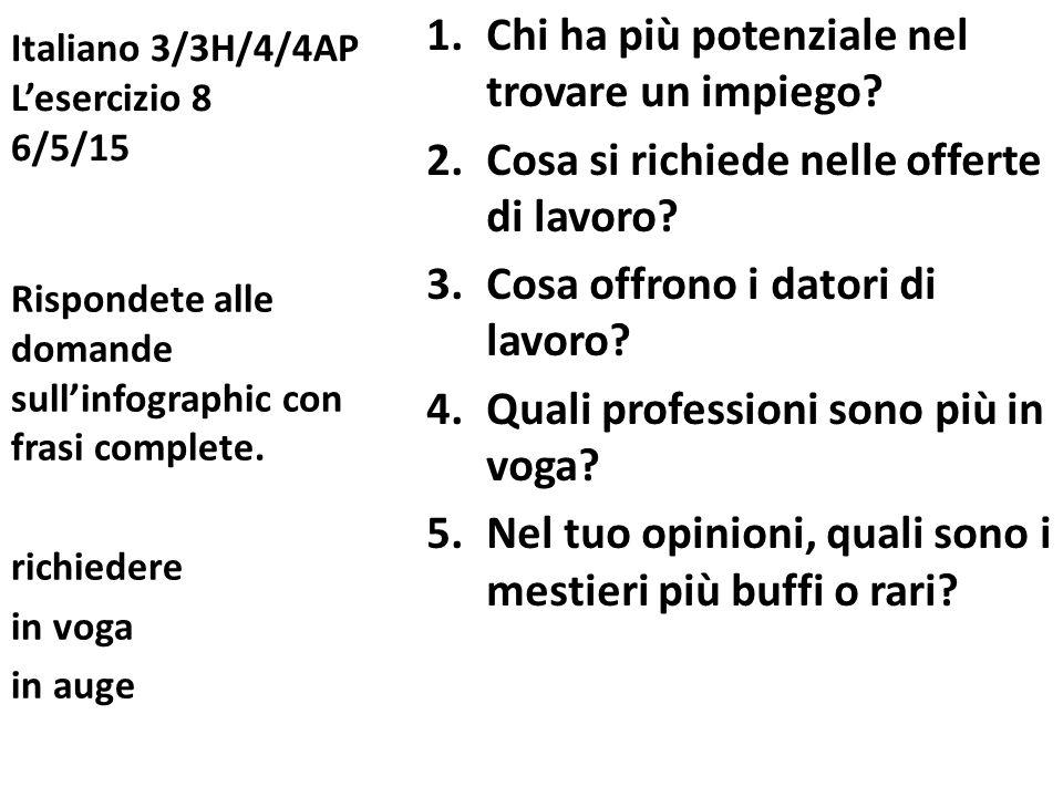 Italiano 3/3H/4/4AP L'esercizio 8 6/5/15 1.Chi ha più potenziale nel trovare un impiego? 2.Cosa si richiede nelle offerte di lavoro? 3.Cosa offrono i