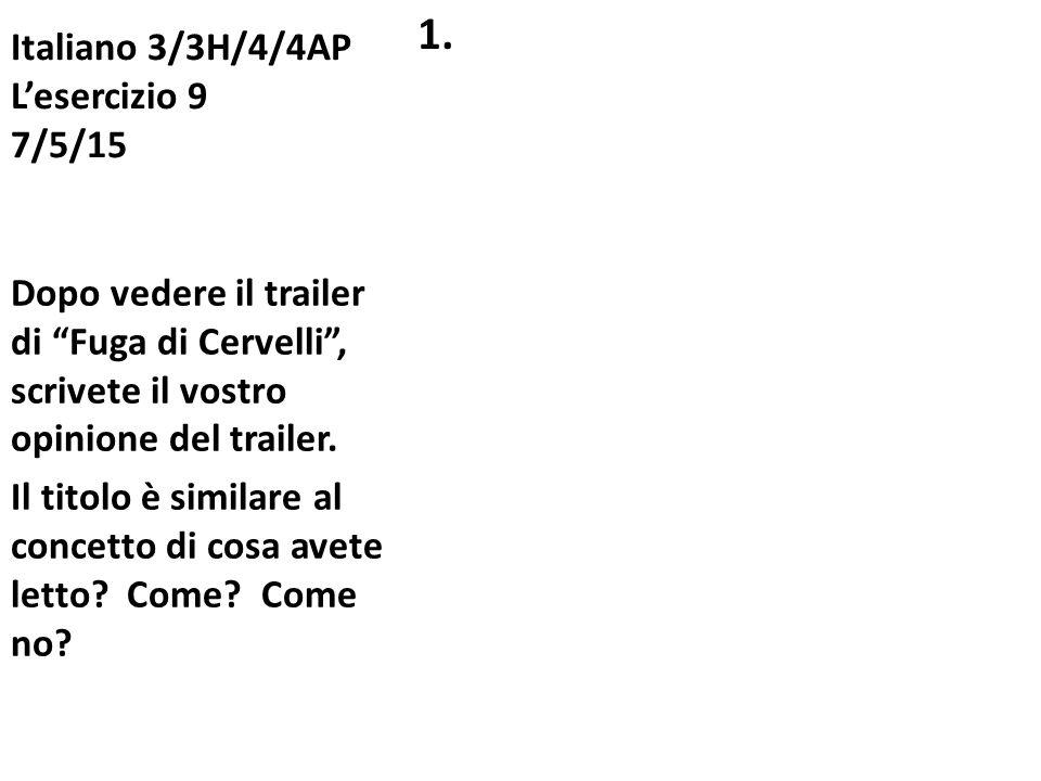 """Italiano 3/3H/4/4AP L'esercizio 9 7/5/15 1. Dopo vedere il trailer di """"Fuga di Cervelli"""", scrivete il vostro opinione del trailer. Il titolo è similar"""
