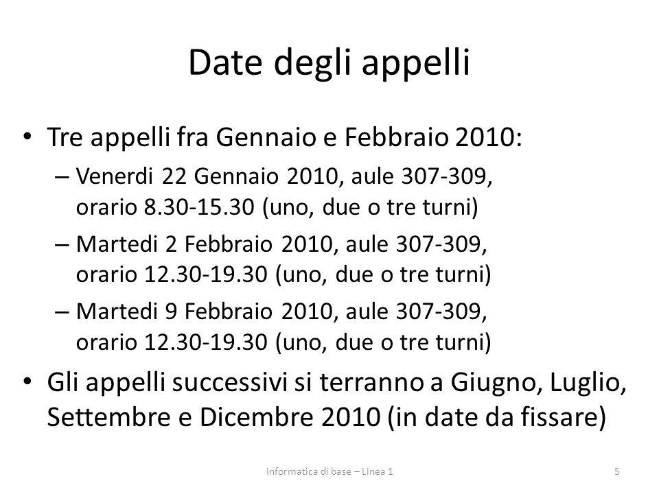 Date degli appelli Tre appelli fra Gennaio e Febbraio 2010: – Venerdi 22 Gennaio 2010, aule 307-309, orario 8.30-15.30 (uno, due o tre turni) – Marted