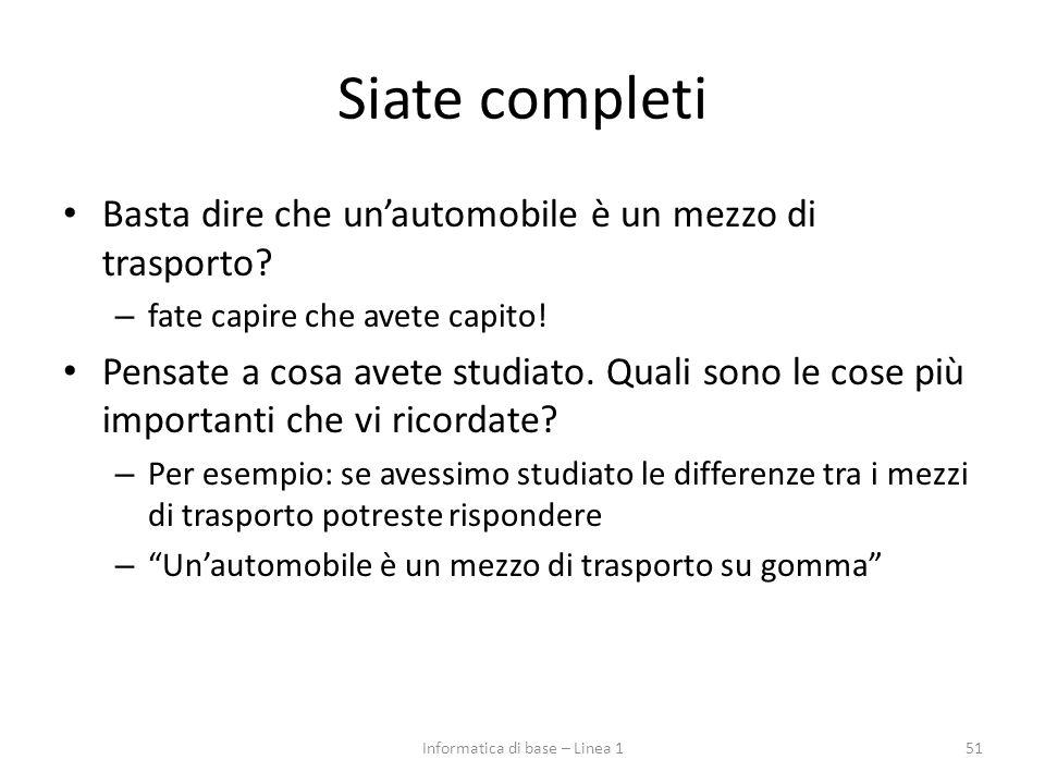 Siate completi Basta dire che un'automobile è un mezzo di trasporto? – fate capire che avete capito! Pensate a cosa avete studiato. Quali sono le cose