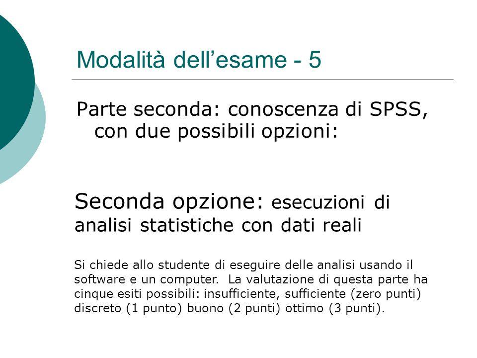 Modalità dell'esame - 5 Parte seconda: conoscenza di SPSS, con due possibili opzioni: Seconda opzione: esecuzioni di analisi statistiche con dati real