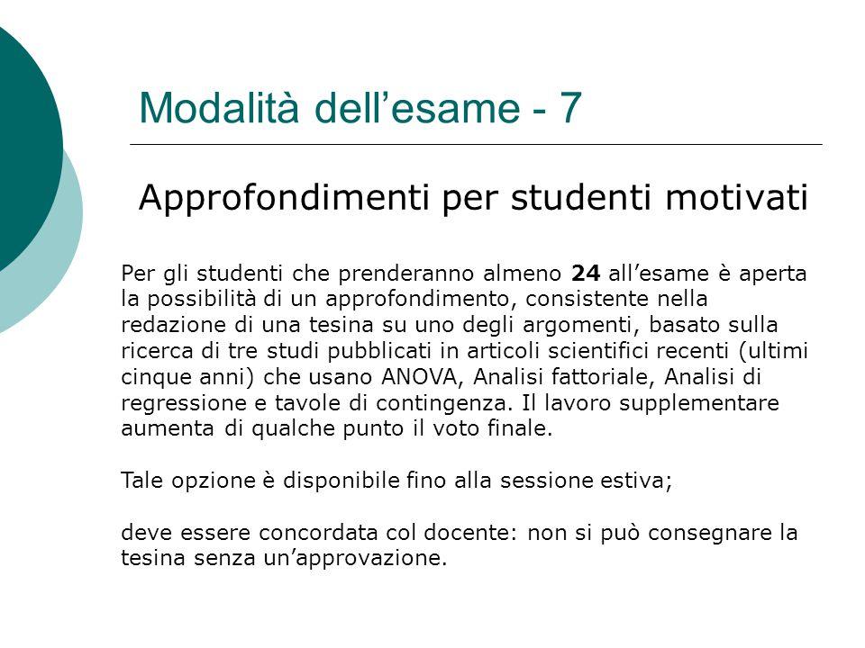 Modalità dell'esame - 7 Approfondimenti per studenti motivati Per gli studenti che prenderanno almeno 24 all'esame è aperta la possibilità di un appro