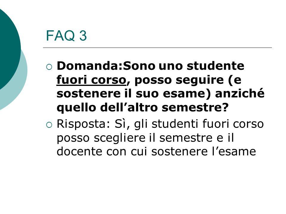 FAQ 3  Domanda:Sono uno studente fuori corso, posso seguire (e sostenere il suo esame) anziché quello dell'altro semestre?  Risposta: Sì, gli studen