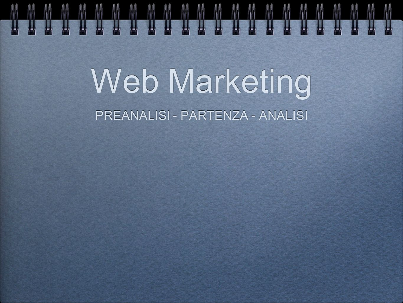 Web Marketing PREANALISI - PARTENZA - ANALISI