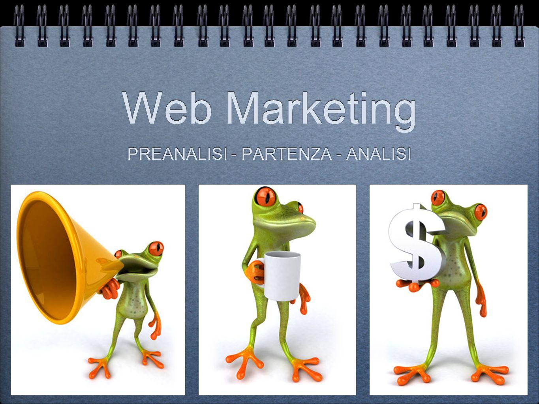 Web Marketing PREANALISI - PARTENZA - ANALISI