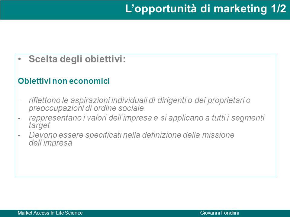 Market Access In Life ScienceGiovanni Fondrini Scelta degli obiettivi: Obiettivi non economici -riflettono le aspirazioni individuali di dirigenti o d