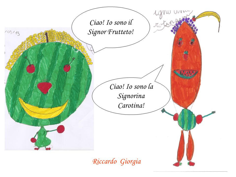 Io mi chiamo Frutta day! Bianca Gaia Io sono un frutto gigante!!! Giada Giuseppe