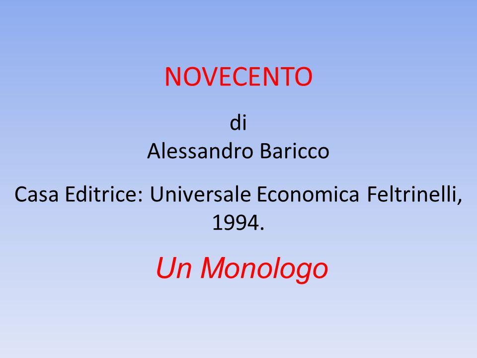 NOVECENTO di Alessandro Baricco Casa Editrice: Universale Economica Feltrinelli, 1994. Un Monologo