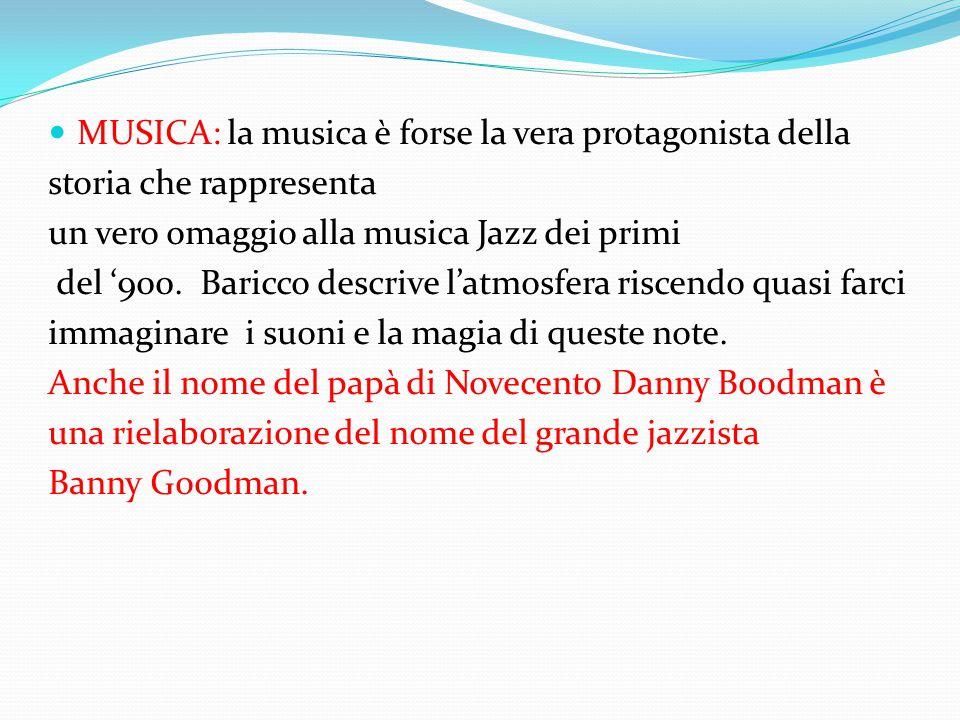 MUSICA: la musica è forse la vera protagonista della storia che rappresenta un vero omaggio alla musica Jazz dei primi del '900. Baricco descrive l'at