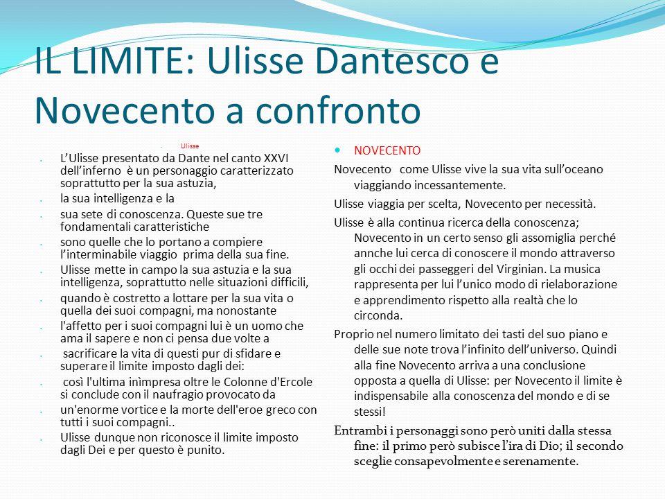 IL LIMITE: Ulisse Dantesco e Novecento a confronto Ulisse L'Ulisse presentato da Dante nel canto XXVI dell'inferno è un personaggio caratterizzato sop