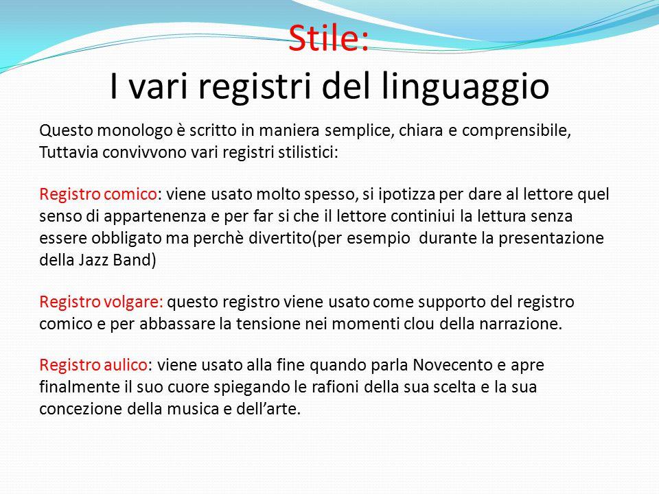 Stile: I vari registri del linguaggio Questo monologo è scritto in maniera semplice, chiara e comprensibile, Tuttavia convivvono vari registri stilist