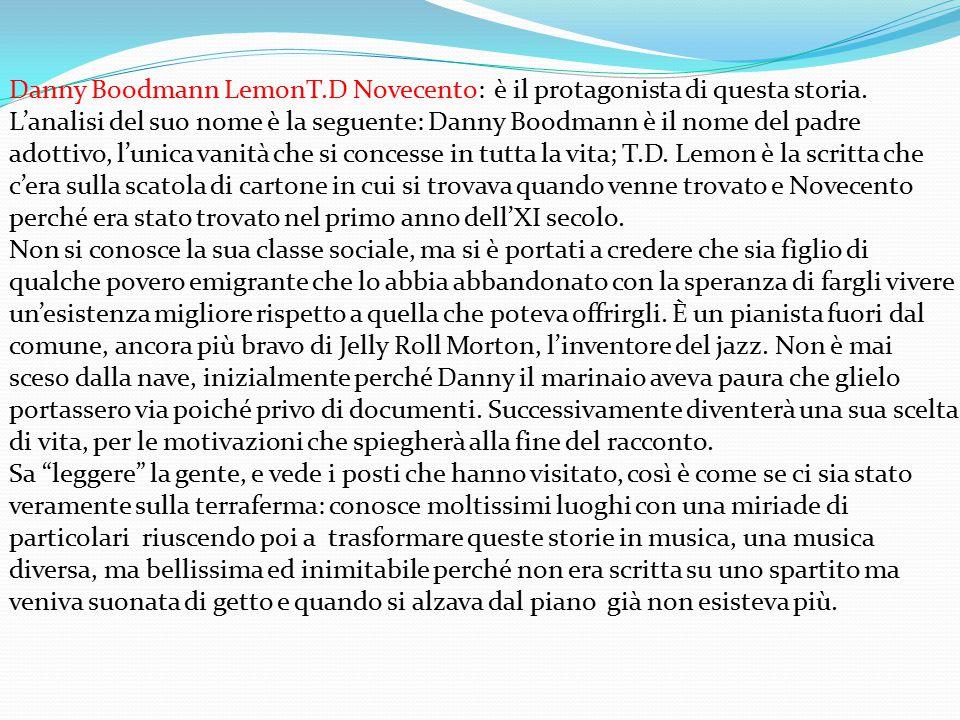 Danny Boodmann LemonT.D Novecento: è il protagonista di questa storia. L'analisi del suo nome è la seguente: Danny Boodmann è il nome del padre adotti