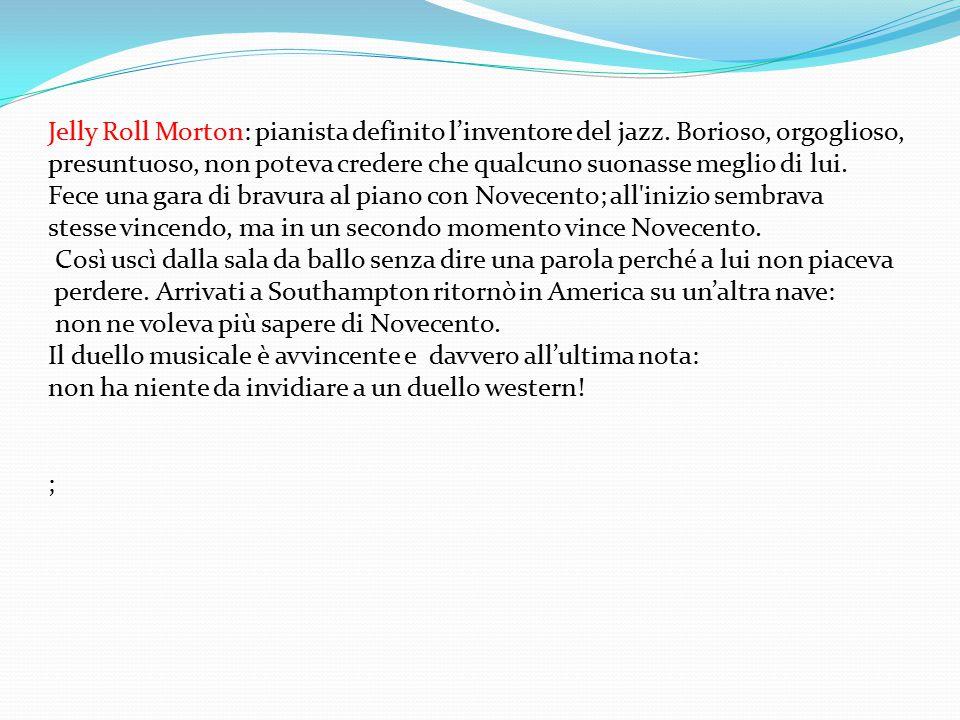 Jelly Roll Morton: pianista definito l'inventore del jazz. Borioso, orgoglioso, presuntuoso, non poteva credere che qualcuno suonasse meglio di lui. F