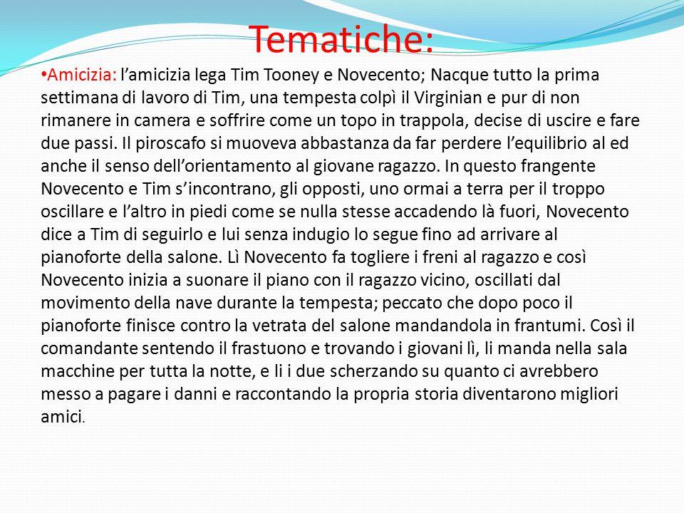 Tematiche: Amicizia: l'amicizia lega Tim Tooney e Novecento; Nacque tutto la prima settimana di lavoro di Tim, una tempesta colpì il Virginian e pur d