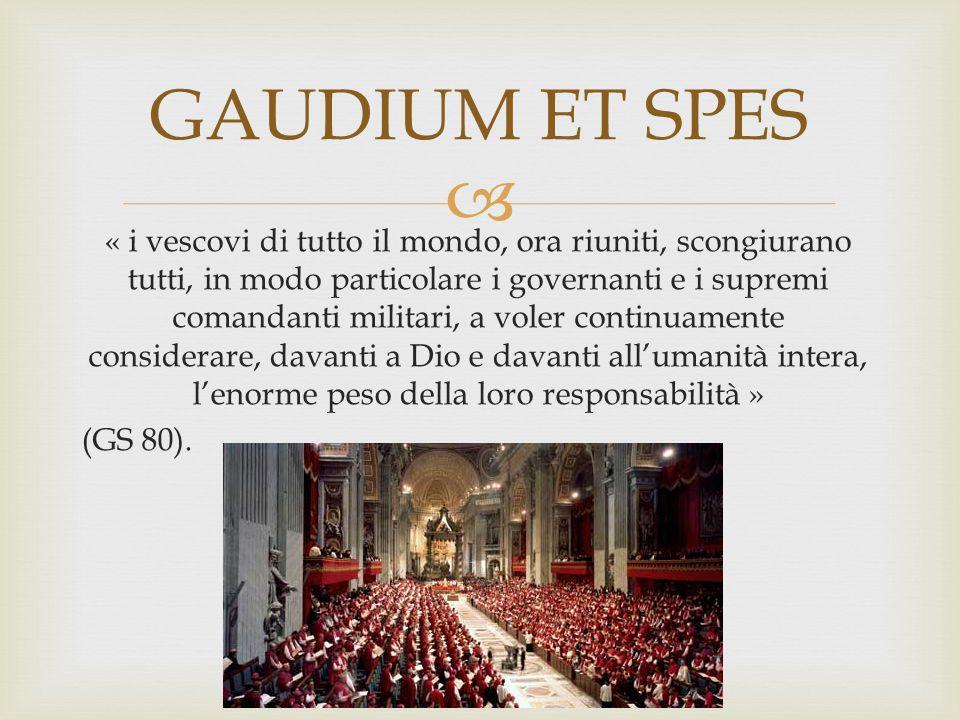  « i vescovi di tutto il mondo, ora riuniti, scongiurano tutti, in modo particolare i governanti e i supremi comandanti militari, a voler continuamen