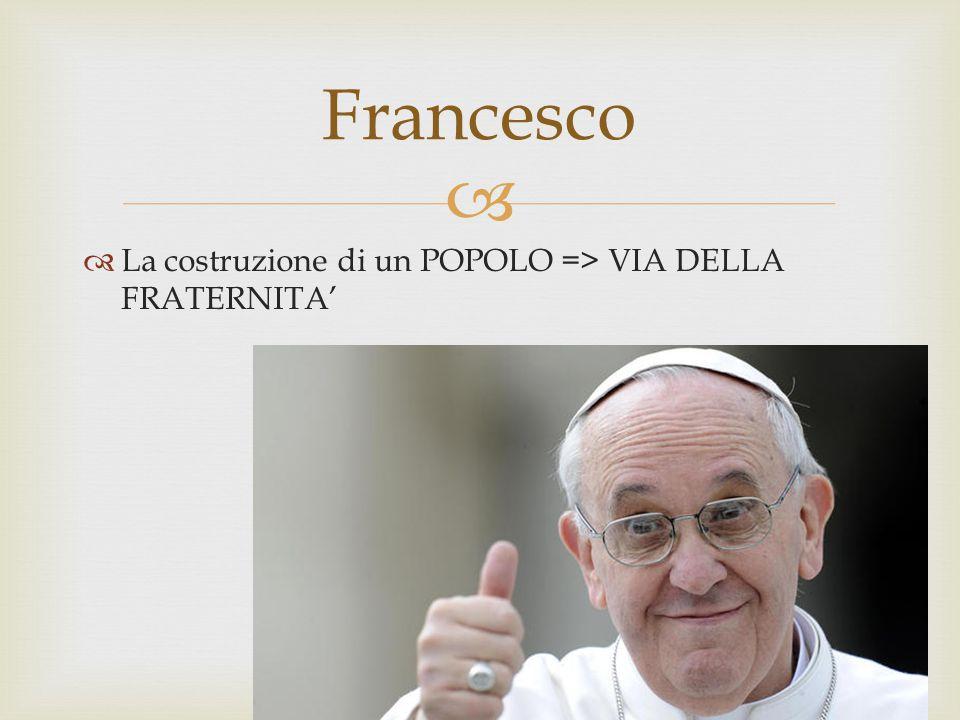   La costruzione di un POPOLO => VIA DELLA FRATERNITA' Francesco