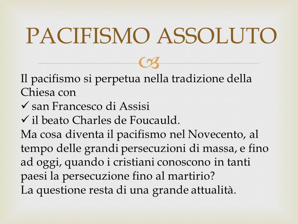  Il pacifismo si perpetua nella tradizione della Chiesa con san Francesco di Assisi il beato Charles de Foucauld. Ma cosa diventa il pacifismo nel No