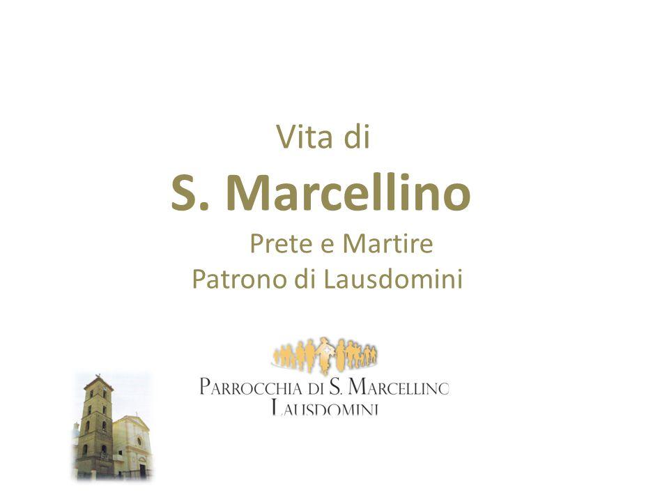 Vita di S. Marcellino Prete e Martire Patrono di Lausdomini