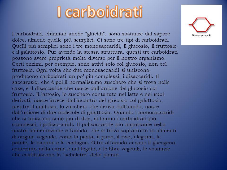I carboidrati, chiamati anche glucìdi , sono sostanze dal sapore dolce, almeno quelle più semplici.