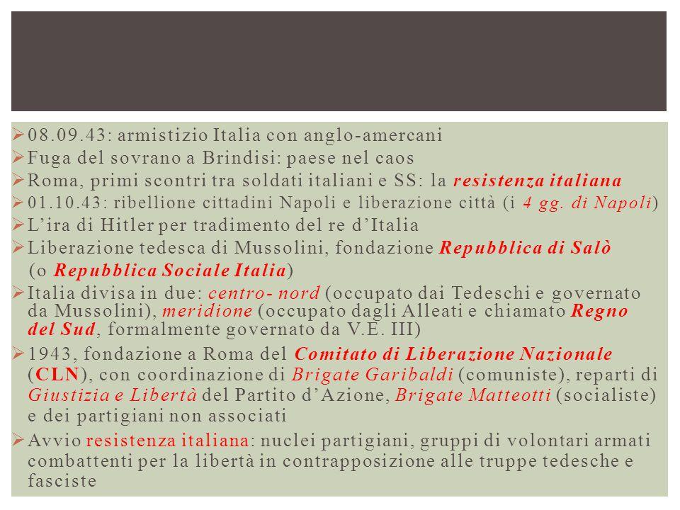  08.09.43: armistizio Italia con anglo-amercani  Fuga del sovrano a Brindisi: paese nel caos  Roma, primi scontri tra soldati italiani e SS: la res