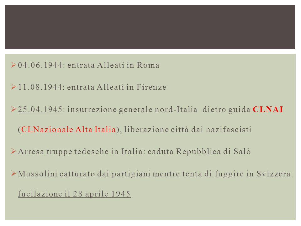  04.06.1944: entrata Alleati in Roma  11.08.1944: entrata Alleati in Firenze  25.04.1945: insurrezione generale nord-Italia dietro guida CLNAI (CLN