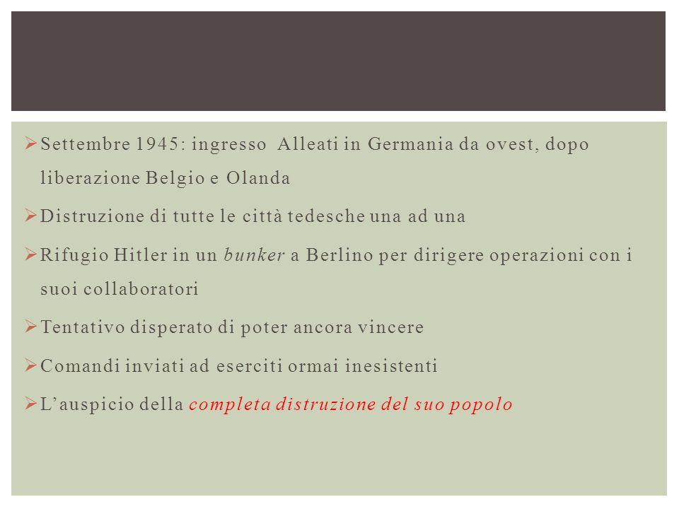  Settembre 1945: ingresso Alleati in Germania da ovest, dopo liberazione Belgio e Olanda  Distruzione di tutte le città tedesche una ad una  Rifugi