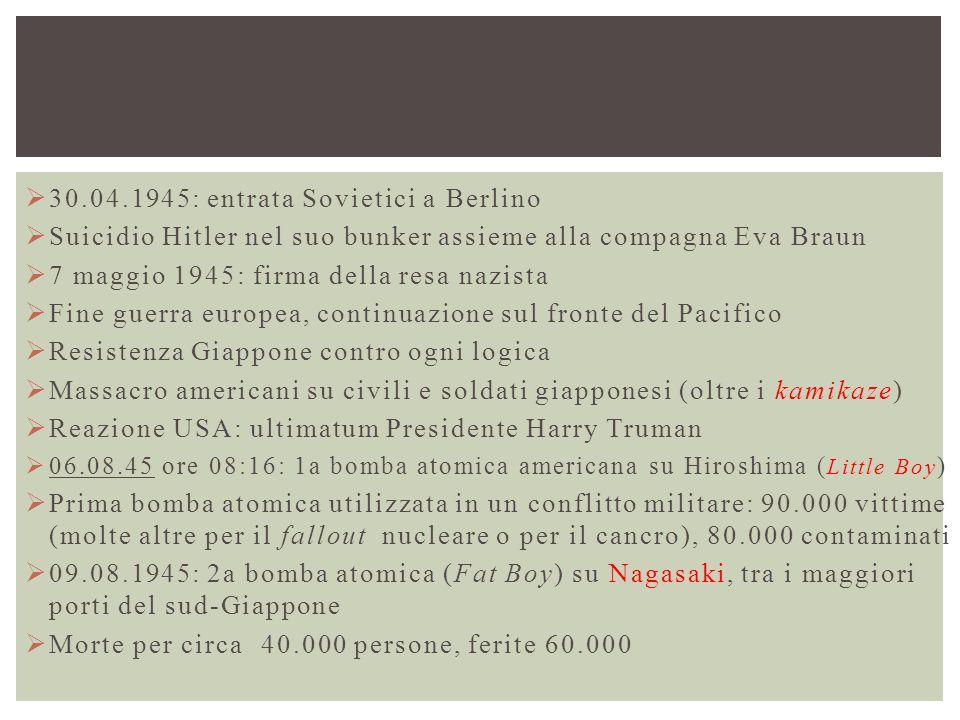  30.04.1945: entrata Sovietici a Berlino  Suicidio Hitler nel suo bunker assieme alla compagna Eva Braun  7 maggio 1945: firma della resa nazista 